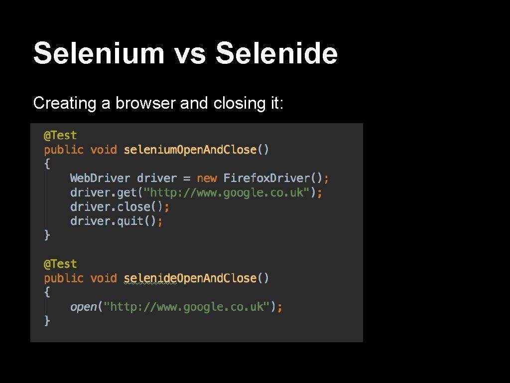 Selenium vs Selenide Creating a browser and closing it: