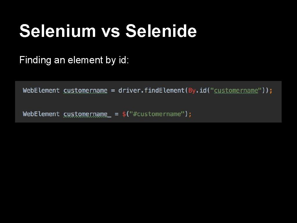 Selenium vs Selenide Finding an element by id:
