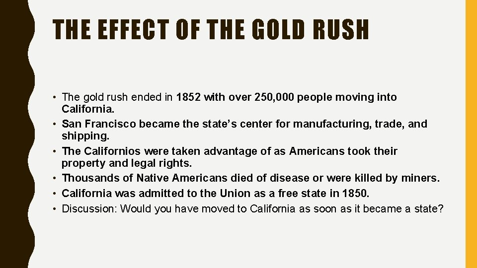 THE EFFECT OF THE GOLD RUSH • The gold rush ended in 1852 with