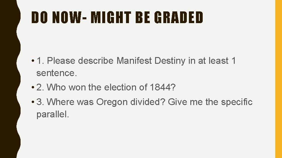 DO NOW- MIGHT BE GRADED • 1. Please describe Manifest Destiny in at least
