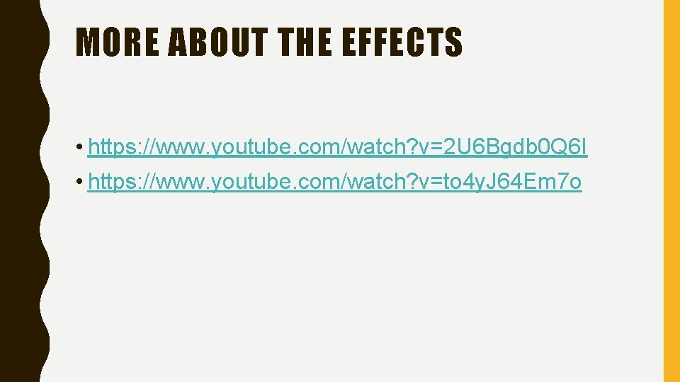 MORE ABOUT THE EFFECTS • https: //www. youtube. com/watch? v=2 U 6 Bgdb 0