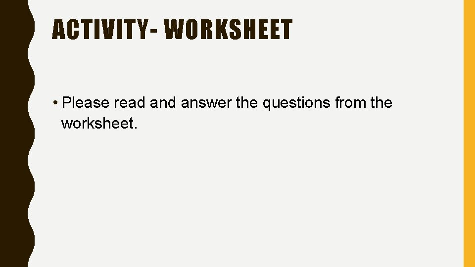 ACTIVITY- WORKSHEET • Please read answer the questions from the worksheet.