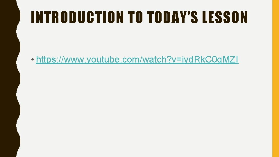 INTRODUCTION TO TODAY'S LESSON • https: //www. youtube. com/watch? v=iyd. Rk. C 0 g.