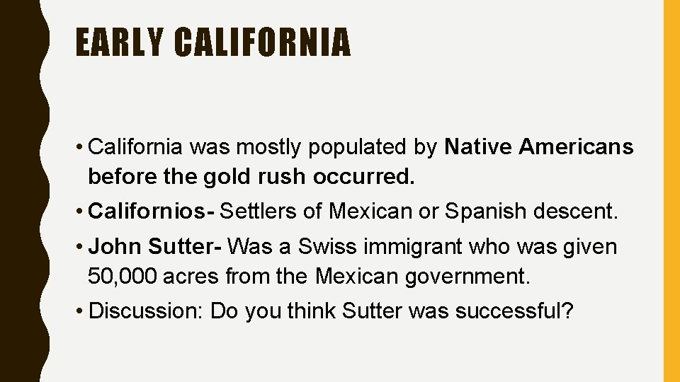 EARLY CALIFORNIA • California was mostly populated by Native Americans before the gold rush