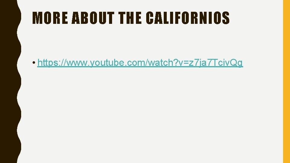 MORE ABOUT THE CALIFORNIOS • https: //www. youtube. com/watch? v=z 7 ja 7 Tciv.