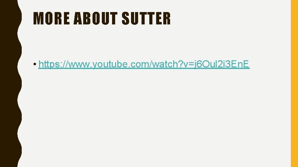 MORE ABOUT SUTTER • https: //www. youtube. com/watch? v=j 6 Oul 2 i 3