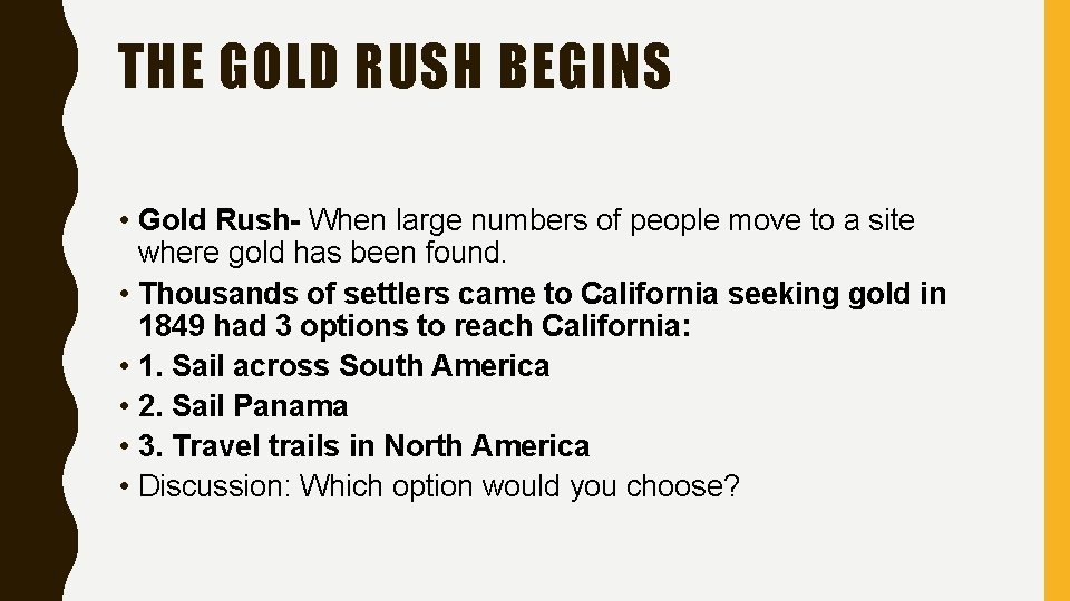 THE GOLD RUSH BEGINS • Gold Rush- When large numbers of people move to