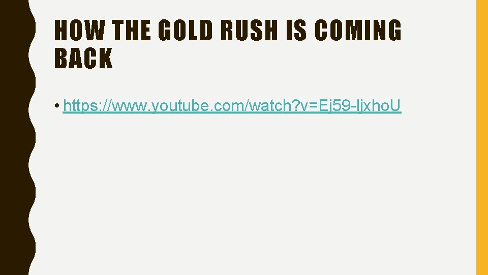 HOW THE GOLD RUSH IS COMING BACK • https: //www. youtube. com/watch? v=Ej 59