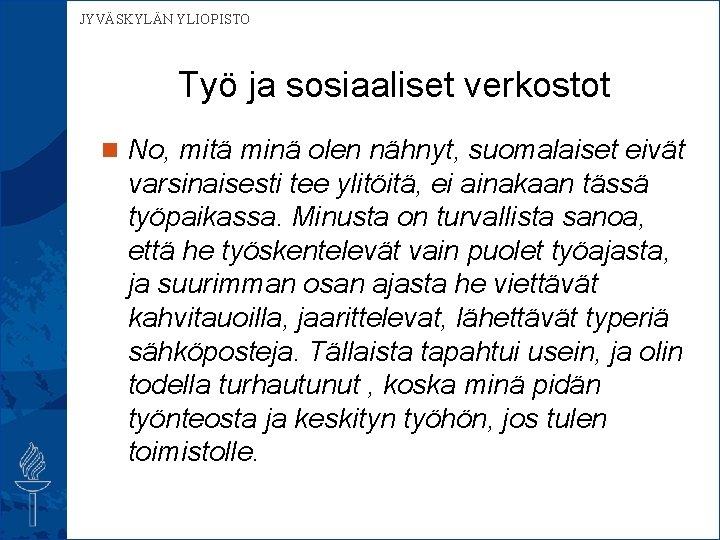 JYVÄSKYLÄN YLIOPISTO Työ ja sosiaaliset verkostot n No, mitä minä olen nähnyt, suomalaiset eivät