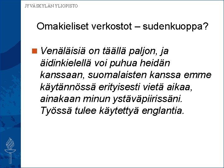 JYVÄSKYLÄN YLIOPISTO Omakieliset verkostot – sudenkuoppa? n Venäläisiä on täällä paljon, ja äidinkielellä voi