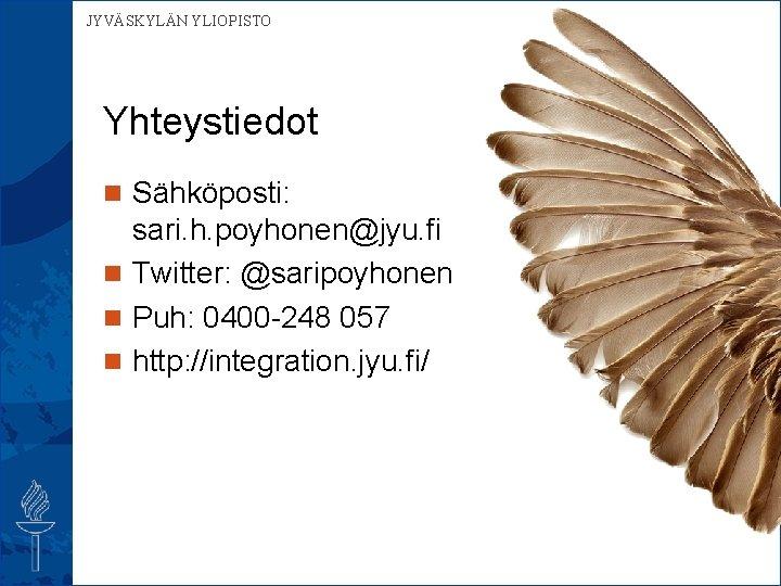 JYVÄSKYLÄN YLIOPISTO Yhteystiedot n Sähköposti: sari. h. poyhonen@jyu. fi n Twitter: @saripoyhonen n Puh: