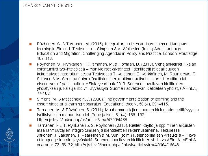 JYVÄSKYLÄN YLIOPISTO n n n Pöyhönen, S. & Tarnanen, M. (2015). Integration policies and