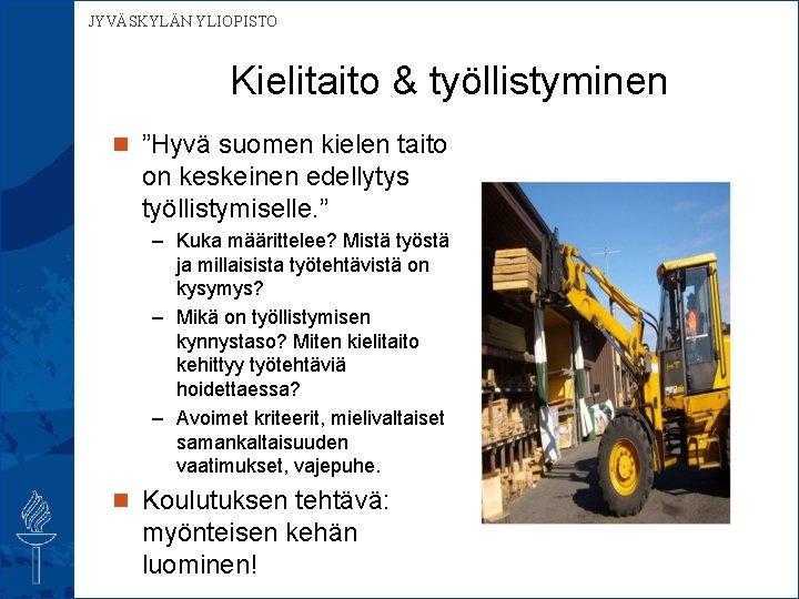 """JYVÄSKYLÄN YLIOPISTO Kielitaito & työllistyminen n """"Hyvä suomen kielen taito on keskeinen edellytys työllistymiselle."""