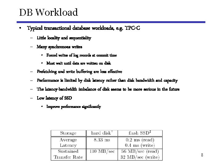 DB Workload • Typical transactional database workloads, e. g. TPC-C – Little locality and