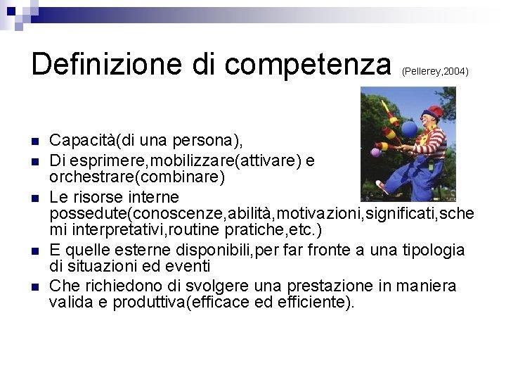 Definizione di competenza n n n (Pellerey, 2004) Capacità(di una persona), Di esprimere, mobilizzare(attivare)