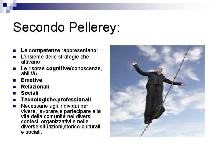 Secondo Pellerey: n n n n Le competenze rappresentano: L'insieme delle strategie che attivano
