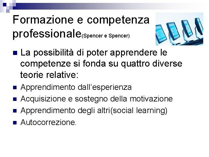 Formazione e competenza professionale(Spencer e Spencer) n La possibilità di poter apprendere le competenze