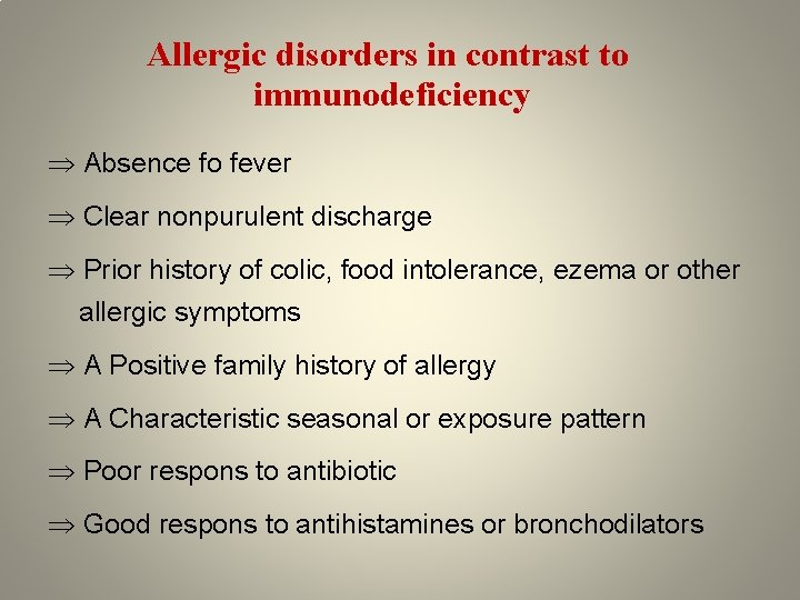 Allergic disorders in contrast to immunodeficiency Absence fo fever Clear nonpurulent discharge Prior history