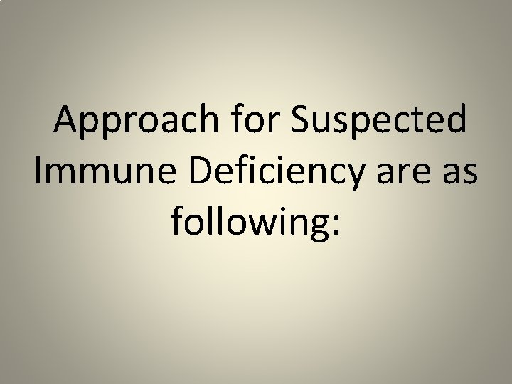 Approach for Suspected Immune Deficiency are as following: