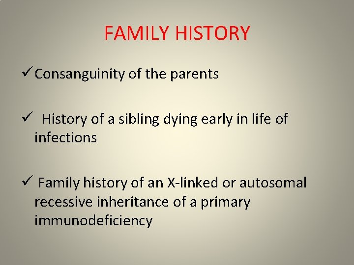 FAMILY HISTORY ü Consanguinity of the parents ü History of a sibling dying early