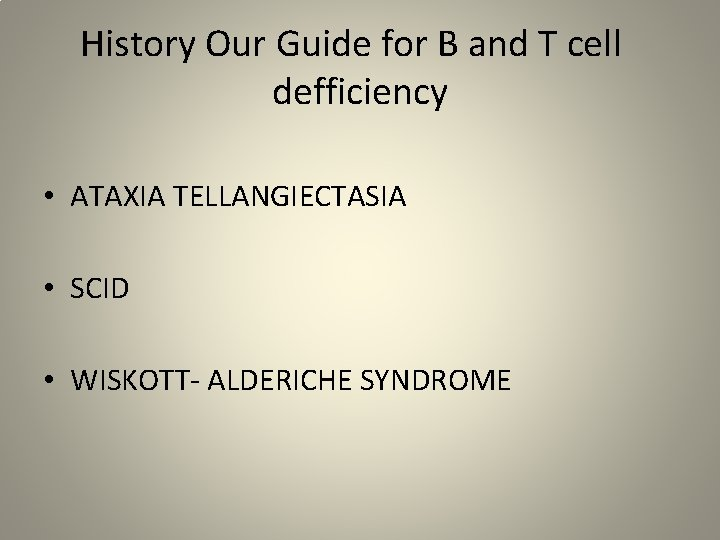 History Our Guide for B and T cell defficiency • ATAXIA TELLANGIECTASIA • SCID