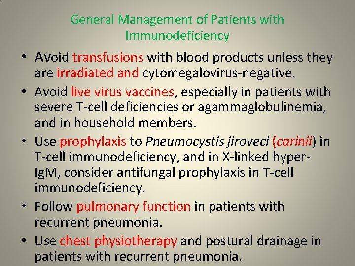 General Management of Patients with Immunodeficiency • Avoid transfusions with blood products unless they