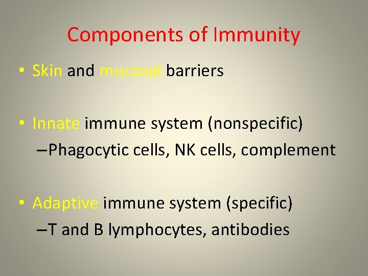 Components of Immunity • Skin and mucosal barriers • Innate immune system (nonspecific) –