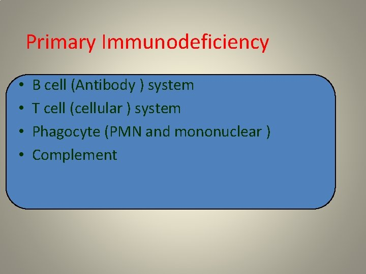 Primary Immunodeficiency • • B cell (Antibody ) system T cell (cellular ) system