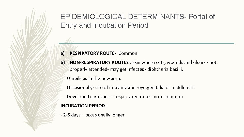 EPIDEMIOLOGICAL DETERMINANTS- Portal of Entry and Incubation Period a) RESPIRATORY ROUTE- Common. b) NON-RESPIRATORY
