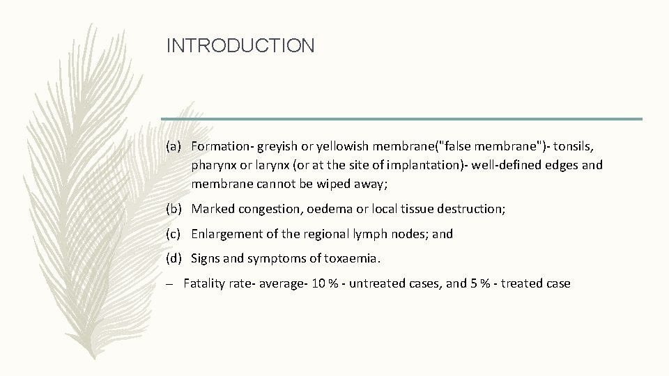"""INTRODUCTION (a) Formation- greyish or yellowish membrane(""""false membrane"""")- tonsils, pharynx or larynx (or at"""