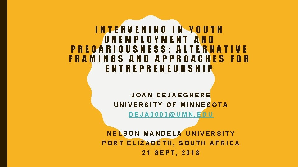 INTERVENING IN YOUTH UNEMPLOYMENT AND PRECARIOUSNESS: ALTERNATIVE FRAMINGS AND APPROACHES FOR ENTREPRENEURSHIP JOAN DEJAEGHERE