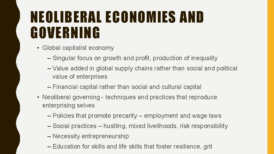 NEOLIBERAL ECONOMIES AND GOVERNING • Global capitalist economy – Singular focus on growth and