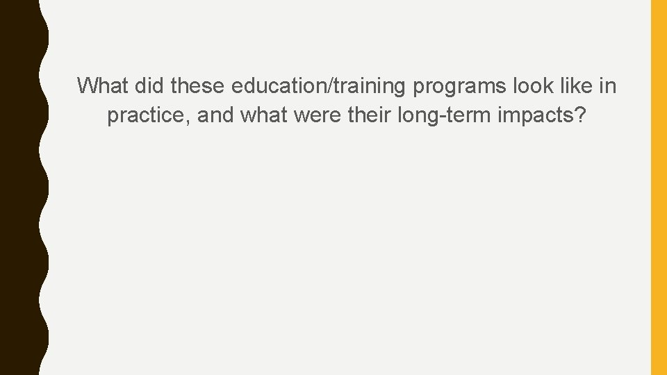 What did these education/training programs look like in practice, and what were their long-term