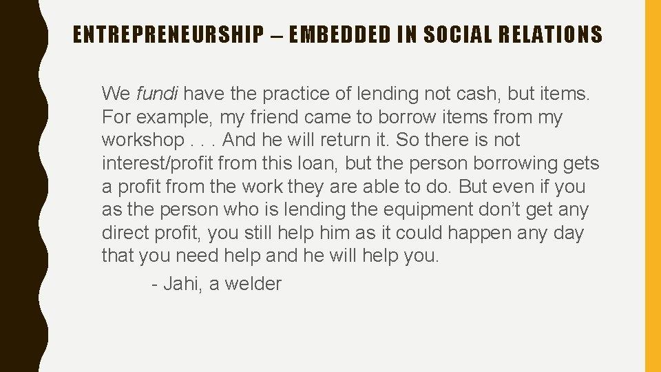 ENTREPRENEURSHIP – EMBEDDED IN SOCIAL RELATIONS We fundi have the practice of lending not