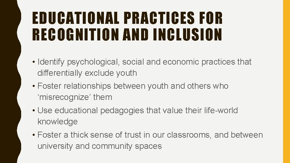 EDUCATIONAL PRACTICES FOR RECOGNITION AND INCLUSION • Identify psychological, social and economic practices that