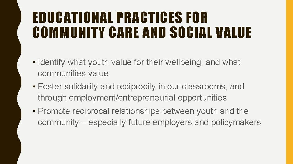 EDUCATIONAL PRACTICES FOR COMMUNITY CARE AND SOCIAL VALUE • Identify what youth value for