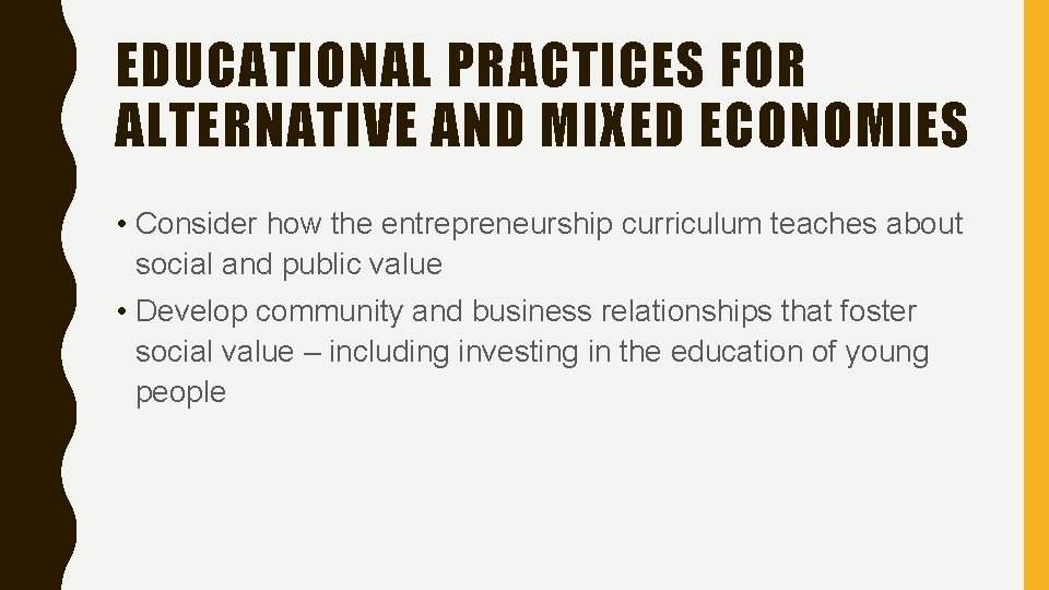 EDUCATIONAL PRACTICES FOR ALTERNATIVE AND MIXED ECONOMIES • Consider how the entrepreneurship curriculum teaches