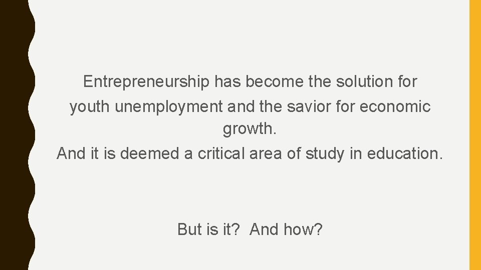 Entrepreneurship has become the solution for youth unemployment and the savior for economic growth.