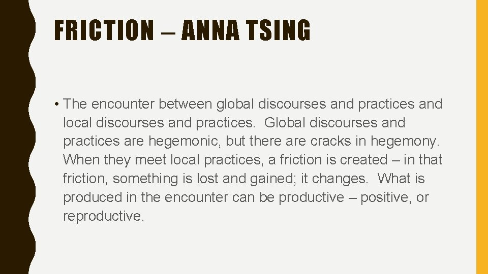 FRICTION – ANNA TSING • The encounter between global discourses and practices and local