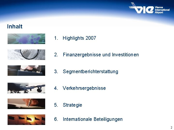 Inhalt 1. Highlights 2007 2. Finanzergebnisse und Investitionen 3. Segmentberichterstattung 4. Verkehrsergebnisse 5. Strategie