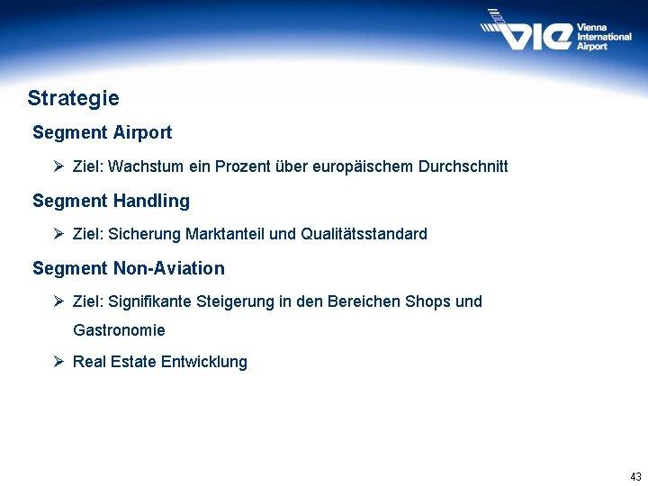 Strategie Segment Airport Ø Ziel: Wachstum ein Prozent über europäischem Durchschnitt Segment Handling Ø