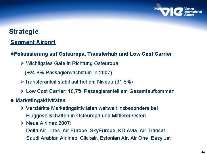 Strategie Segment Airport l. Fokussierung auf Osteuropa, Transferhub und Low Cost Carrier Ø Wichtigstes