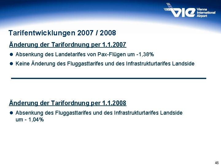Tarifentwicklungen 2007 / 2008 Änderung der Tarifordnung per 1. 1. 2007 l Absenkung des