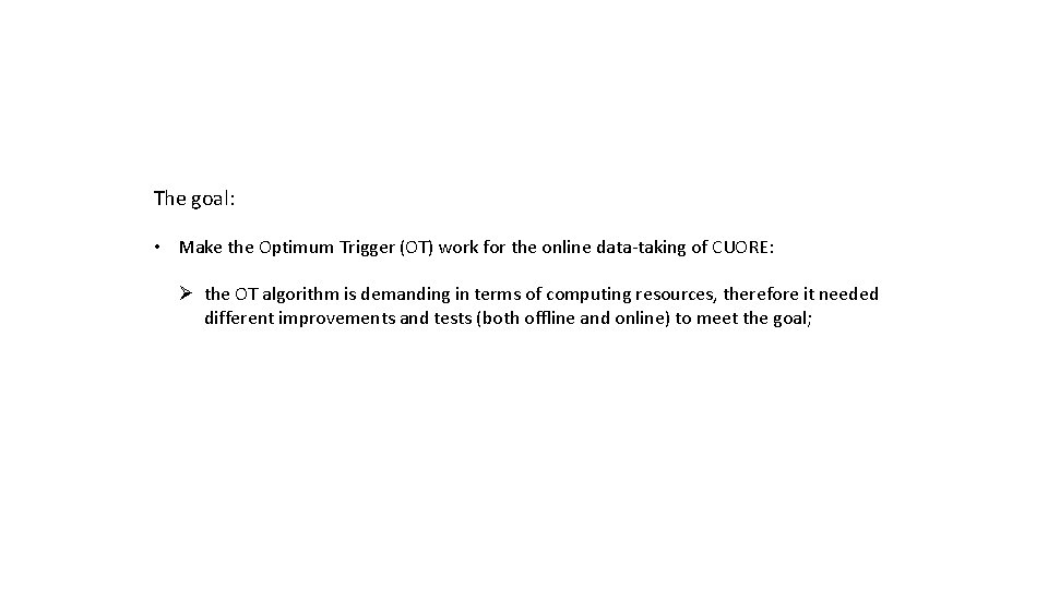 The goal: • Make the Optimum Trigger (OT) work for the online data-taking of