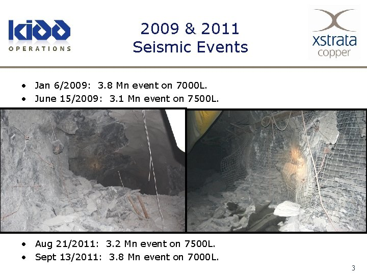 2009 & 2011 Seismic Events • Jan 6/2009: 3. 8 Mn event on 7000