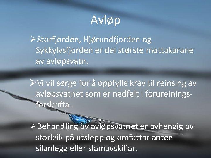 Avløp ØStorfjorden, Hjørundfjorden og Sykkylvsfjorden er dei største mottakarane av avløpsvatn. ØVi vil sørge