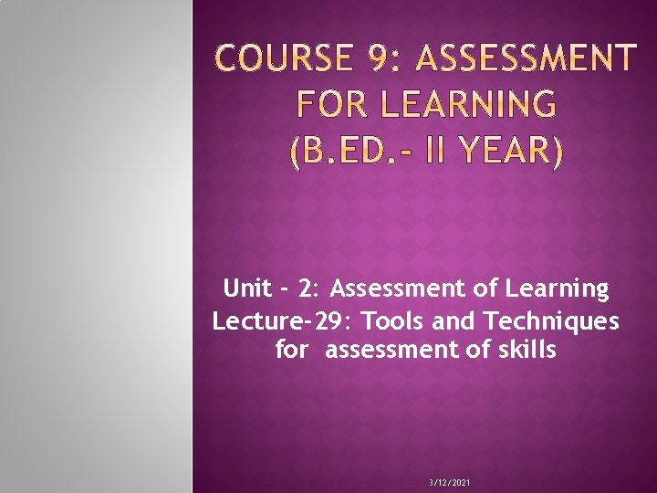 Unit - 2: Assessment of Learning Lecture-29: Tools and Techniques for assessment of skills