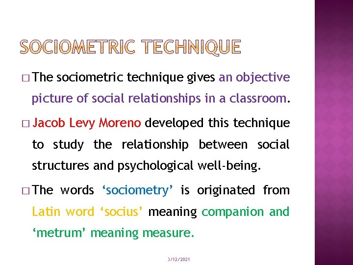 � The sociometric technique gives an objective picture of social relationships in a classroom.