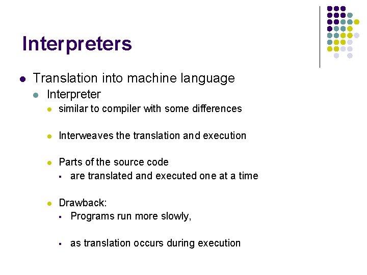 Interpreters l Translation into machine language l Interpreter l similar to compiler with some