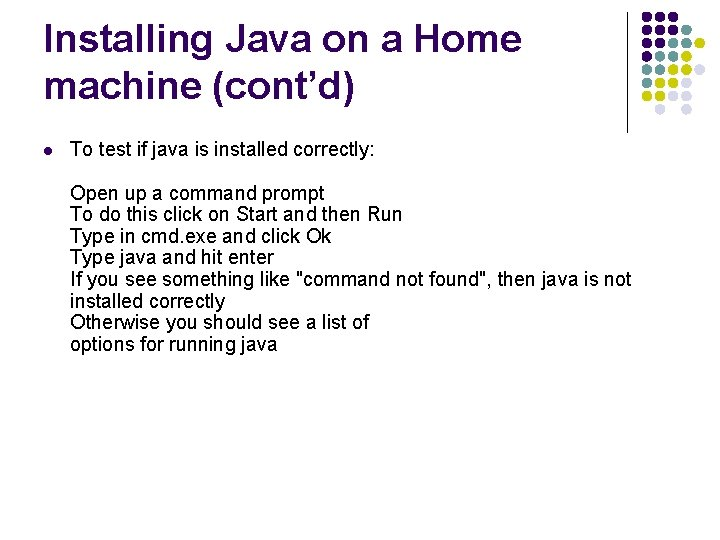Installing Java on a Home machine (cont'd) l To test if java is installed
